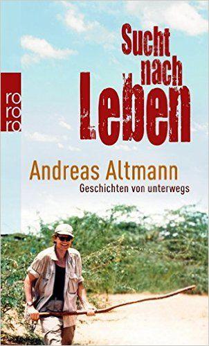 Sucht nach Leben: Geschichten von unterwegs: Amazon.de: Andreas Altmann: Bücher