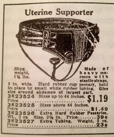 Ye olde uterine supporter.  During Victorian times, vaginal and uterine prolapse was fairly common because of corsetry.  No worries!  This handy device could help keep it all tucked away...: