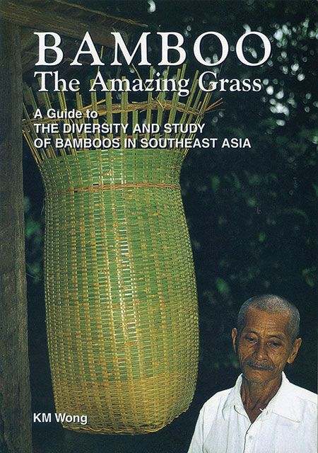 Bamboo: The Amazing Grass — A Guide to the Diversity and Study of Bamboos in Southeast Asia by K.M. Wong
