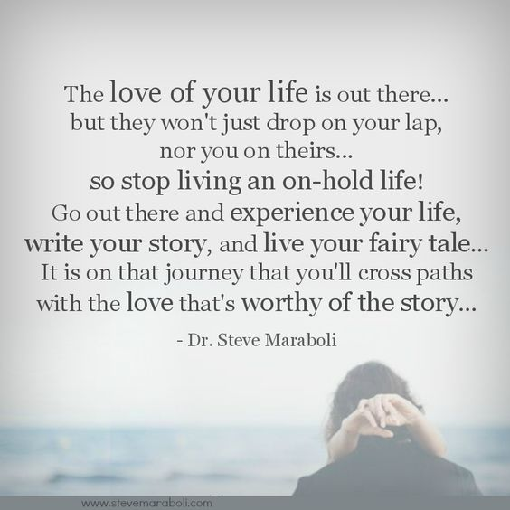 """Just Live Your Life Quotes: """"The Love Of Your Life Is Out There… But They Won't Just"""