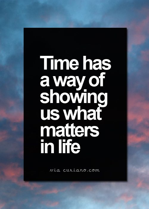 Quote Of Life Glamorous Inspirational Quotes  Time Has A Way Of Showing Us What Matters