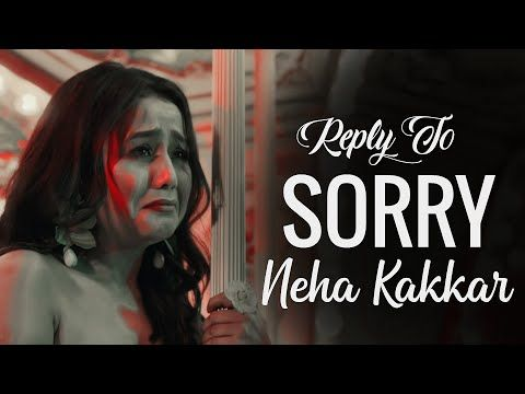 Reply To Sorry Song Lyrics Neha Kakkar Maninder Buttar By Shivam Grover Youtube Neha Kakkar Songs Song Lyrics