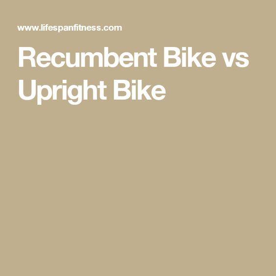 Recumbent Bike Vs Upright Bike Upright Bike Bike Biking Workout