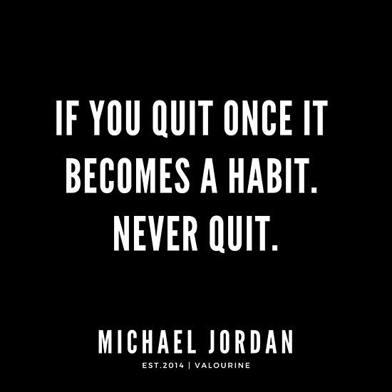 If You Quit Once It Becomes A Habit Never Quit Michael Jordan Quotes Poster By Quotesgalore Inspirational Sports Quotes Motivational Quotes For Life Motivational Quote Posters