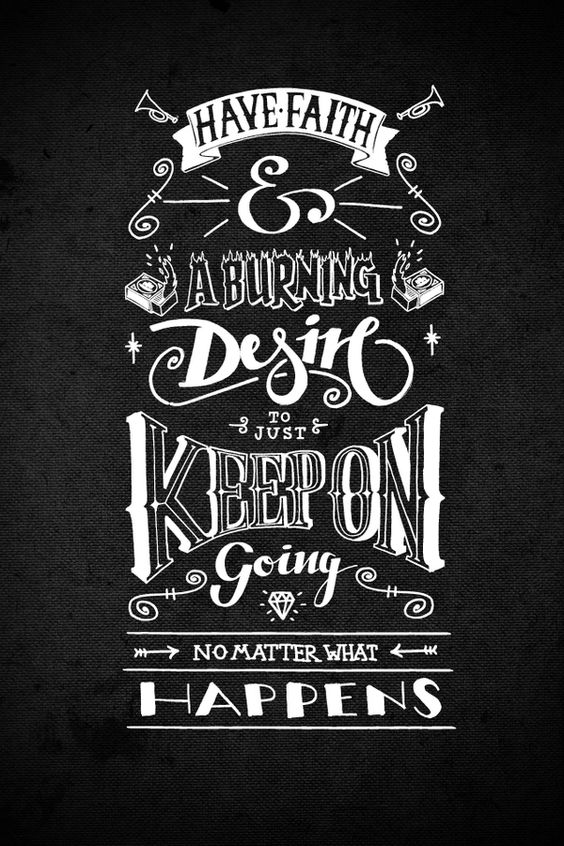 this is good advice.. #quote: Inspirational Quote, No Matter What, Lettering Experiment, Keep Going, Have Faith, Faith Desire, Burning Desire, Hand Lettering