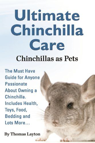 Ultimate Chinchilla Care Chinchillas as Pets: The Must Have Guide for Anyone Passionate About Owning a Chinchilla. Includes Health, Toys, Food, Bedding and Lots More... by Thomas Layton http://www.amazon.com/dp/B00I1P8HU6/ref=cm_sw_r_pi_dp_dAEswb13QZWY2