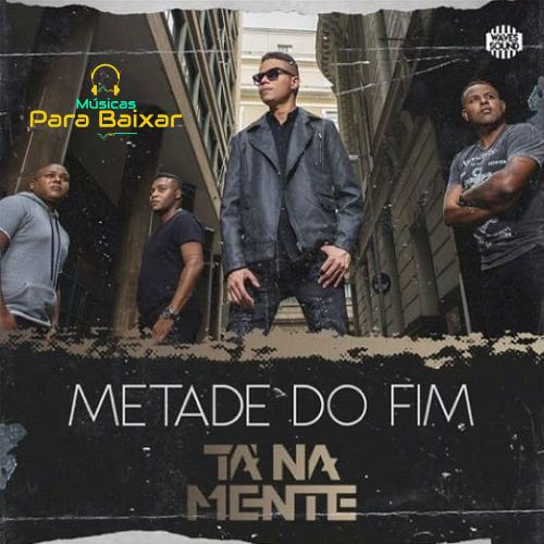 Metade Do Fim Ta Na Mente 2018 Download Gratis Com Imagens