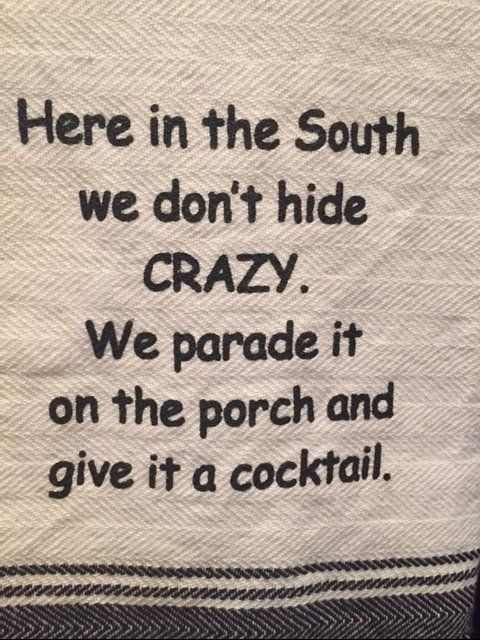 Cup towel I have in my kitchen!! Just a little southern humor!!