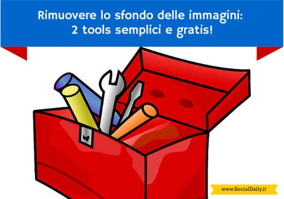 Rimuovere lo sfondo delle immagini: 2 tools semplici e gratis! - SocialDaily Italia