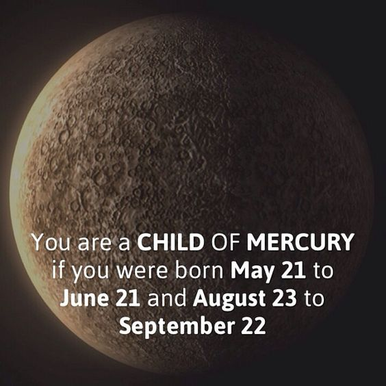 You are a #CHILD OF #MERCURY if you were #born #May #21 to #June 21 and #August #23 to #September #22 #Padgram