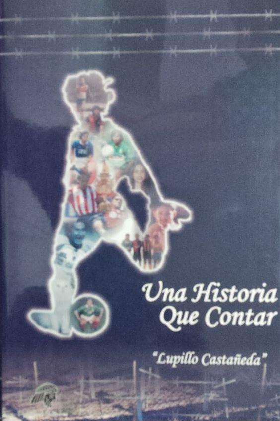 """COSAS DE LA CANCHA Y DE LA VIDA: Libros - Lupillo Castañeda: """"Una historia que contar""""."""