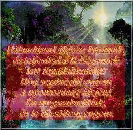 """""""Hálaadással áldozz Istennek, és teljesítsd a Felségesnek tett fogadalmaidat!""""   (Zsolt. 50.14)"""