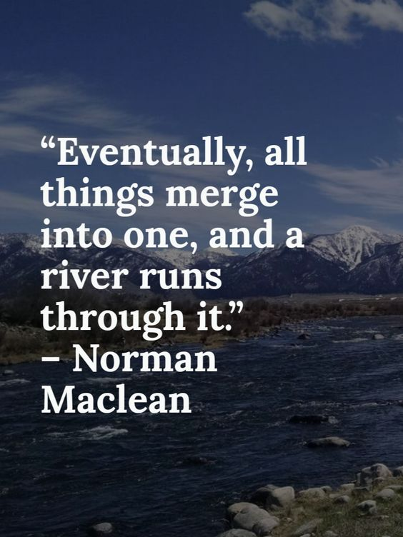 """You must include the obligatory, """"A River Runs Through It"""", quote..."""