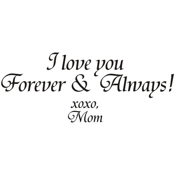 Love Quotes About Life: I-Love-You-Forever-and-Always-Xoxo-Mom-Vinyl-Art-Quote
