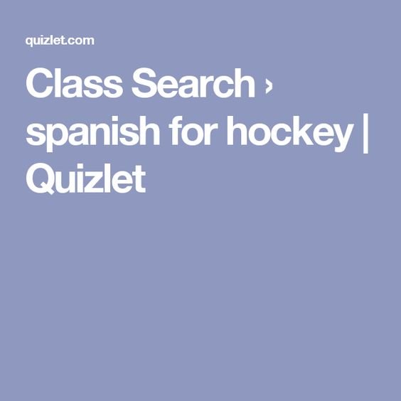 Class Search › spanish for hockey   Quizlet