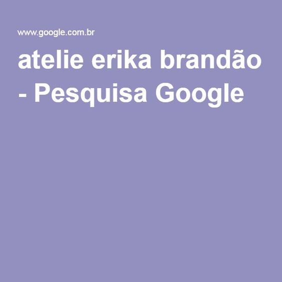 atelie erika brandão - Pesquisa Google