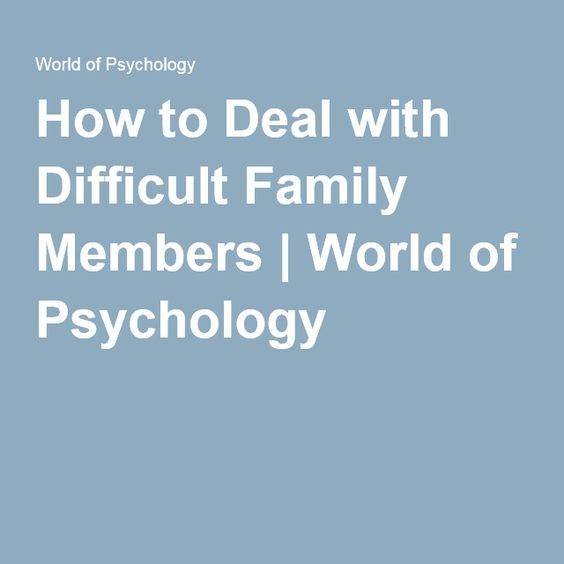 How to Deal with Difficult Family Members | World of Psychology
