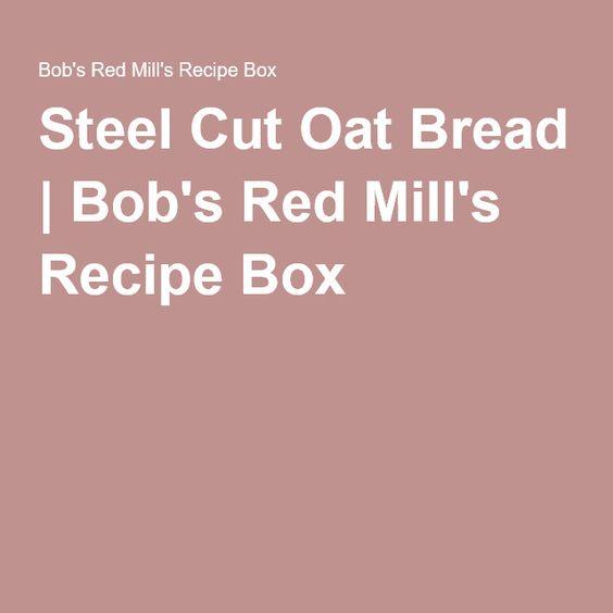 Steel Cut Oat Bread   Bob's Red Mill's Recipe Box