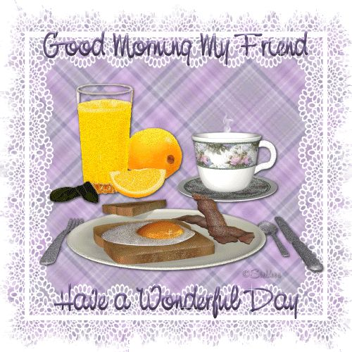 Good Morning My Friend Have a Wonderful Day coffee ...