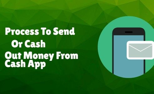 Process To Send Or Cash Out Money From Cash App Cash Out Banking App How To Get Money