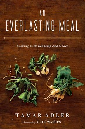An Everlasting Meal by Tamar Adler - I love this book!!