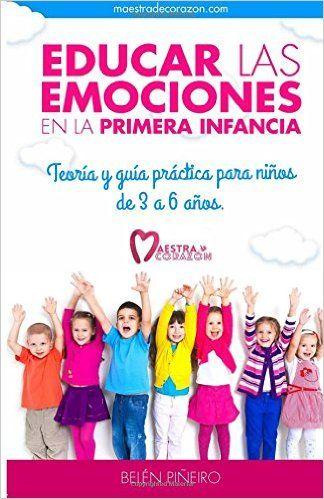 Educar las emociones en la primera infancia.: Teoría y guia práctica para niños de 3 a 6 años.: Amazon.es: Belén Piñeiro: Libros