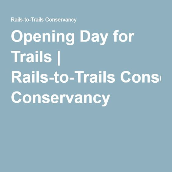 Opening Day for Trails | Rails-to-Trails Conservancy
