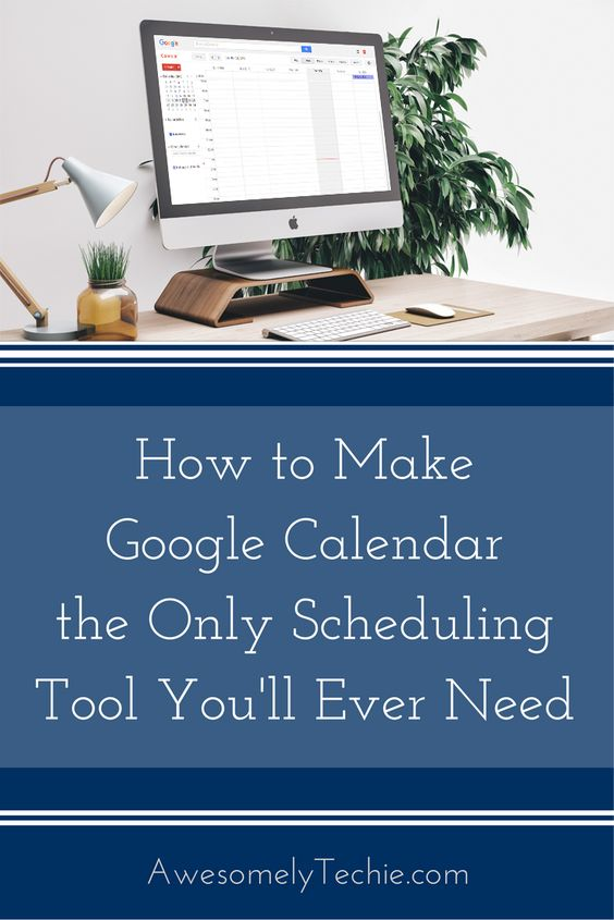 How to Make Google Calendar the Only Scheduling Tool You'll Ever Need