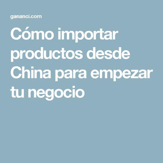 Cómo Importar Productos Desde China Para Empezar Tu Negocio Negocios Negocios Innovadores Estrategias De Mercadotecnia