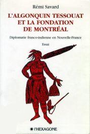 Rémi Savard, L'algonquin Tessouat et la fondation de Montréal. Diplomatie franco-indienne en Nouvelle-France