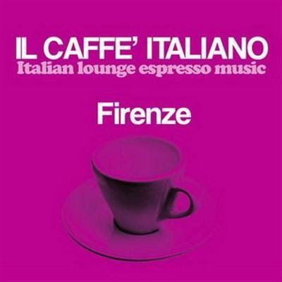 VA - Il Caffè Italiano- Firenze (Italian Lounge Espresso Music) (2016)