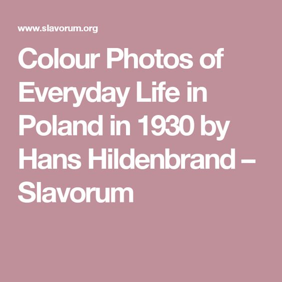 Colour Photos of Everyday Life in Poland in 1930 by Hans Hildenbrand – Slavorum