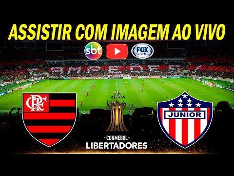 Flamengo X Junior Barranquilla Ao Vivo Com Imagem No Youtube Libertadores 06ª Rodada Youtube Flamengo Barranquilla Assistir Jogo