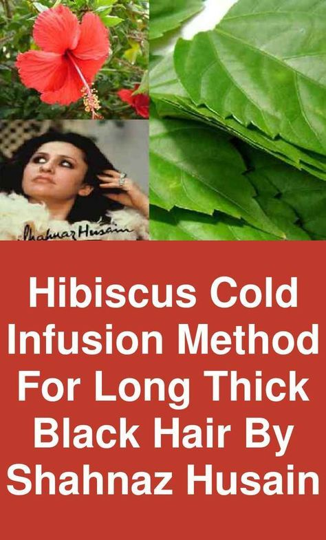 Hibiscus Cold Infusion Method For Long Thick Black Hair By Shahnaz Husain With Images Grow Hair Hibiscus Hibiscus Leaves