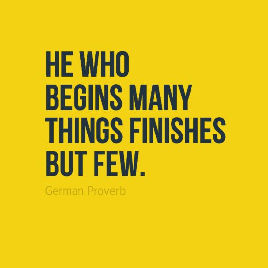 "Finish Work Quotes: Finish What You Start. ""He Who Begins Many Things Finishes"