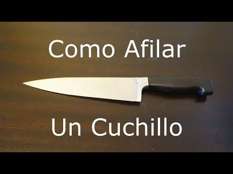 Aprende A Afilar Un Cuchillo Youtube Como Afilar Cuchillos Como Hacer Cuchillos Cuchillos
