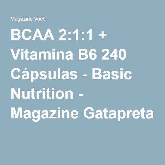 BCAA 2:1:1 + Vitamina B6 240 Cápsulas - Basic Nutrition - Magazine Gatapreta
