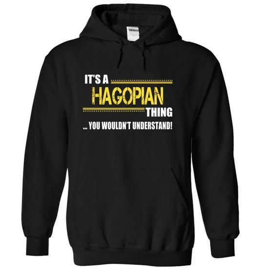 Its a HAGOPIAN Thing, You Wouldnt Understand! - #groomsmen gift #gift sorprise. BUY IT => https://www.sunfrog.com/Names/Its-a-HAGOPIAN-Thing-You-Wouldnt-Understand-joivmyixaf-Black-11177461-Hoodie.html?68278