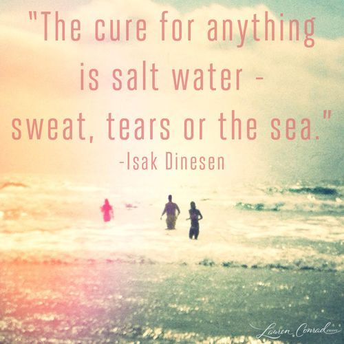 The cure for anything is salt water...