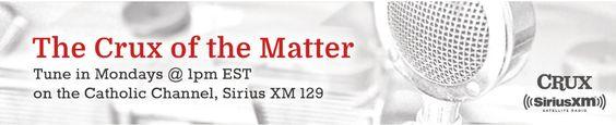 .@Crux: THE CRUX OF THE MATTER, Mondays at 1pm EST, SiriusXM Radio, Catholic Channel 129