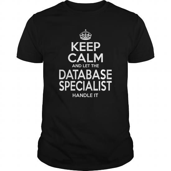 DATABASE SPECIALIST Keep Calm And Let The Handle It T-Shirts, Hoodies, Sweatshirts, Tee Shirts (22.99$ ==► Shopping Now!)