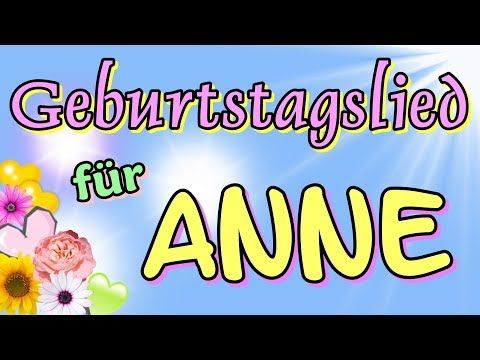 Anne Hat Geburtstag Geburtstagslieder Mit Namen Geburtstagsgrusse