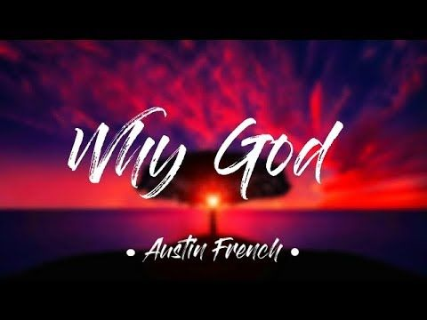 Why God Austin French Lyrics Youtube Contemporary