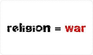 Religion is war More wars caused by religion than any other 'cause.'  (Fact!)