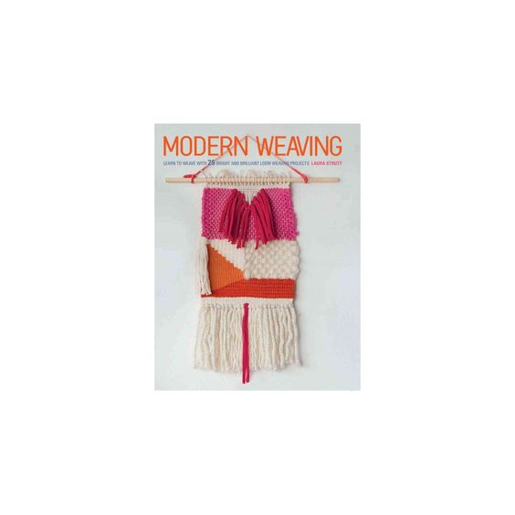 Modern Weaving : Learn to Weave With 25 Bright and Brilliant Loom Weaving Projects (Paperback) (Laura