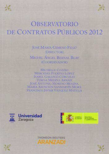 Observatorio de contratos públicos, 2012 / José María Gimeno Feliú, director ; Miguel Ángel Bernal Blay, coordinador ; autores, Francisco Javier Vázquez...[et al.]