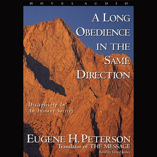 Long Obedience In The Same Direction Audiobook By Eugene H Peterson Audible Com Discipleship Spiritual Reading Obedience