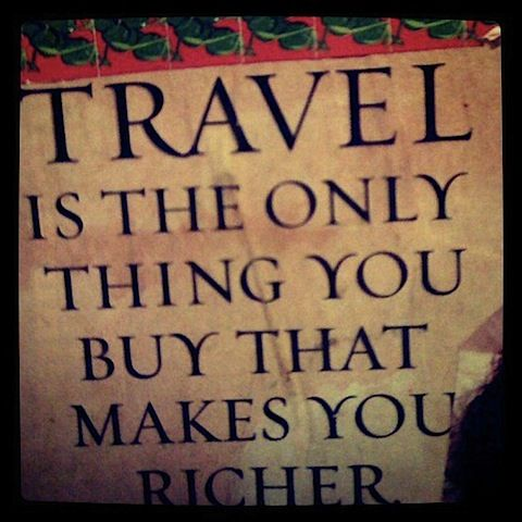 "Another pinner said: My grandma used to say that travel is the only investment you can't lose. As she put it, ""A house can burn down, stocks can lose value, thieves can take your jewelry and your silver, but once you've been on a trip it's yours forever."""