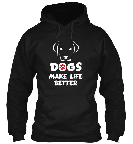 Dog Make Life Better! Do You Love Your Dog? Grab This Today!