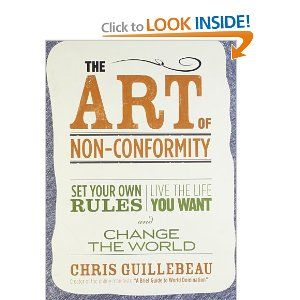 The Art of Non-Conformity: Set Your Own Rules, Live the Life You Want, and Change the World by Chris Guillebeau #books #reading #start